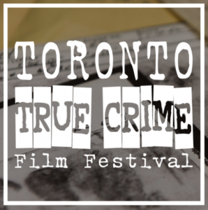 toronto true crime film festival